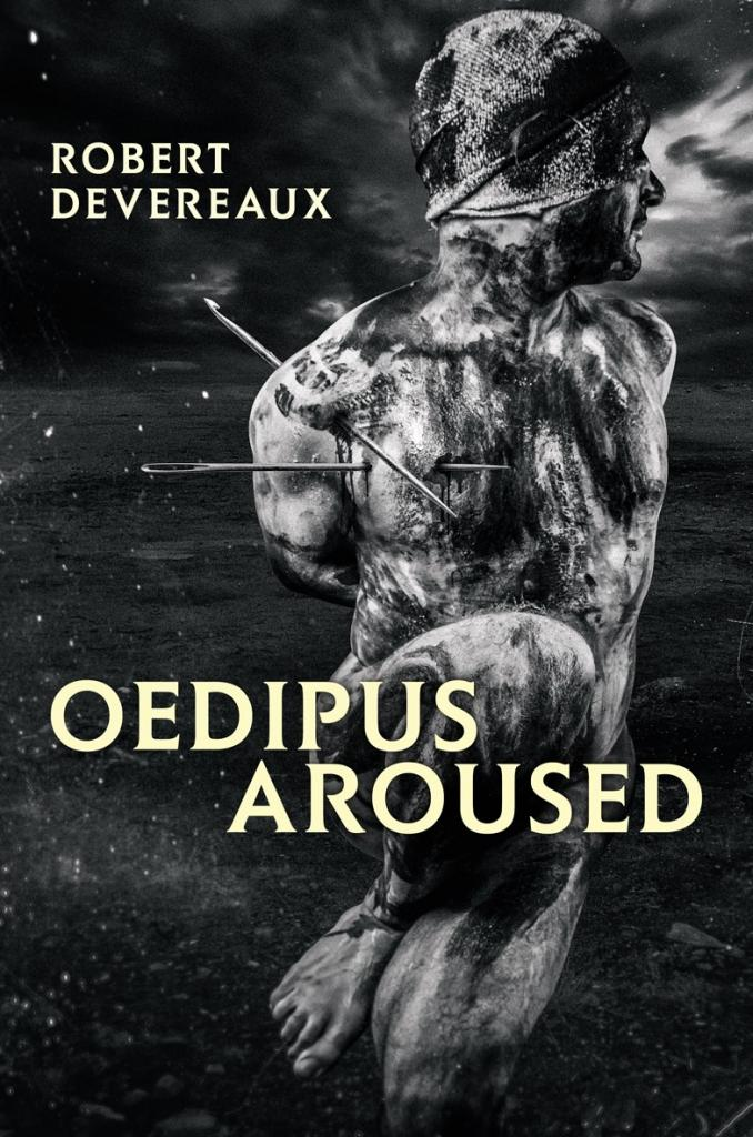 Oedipus Aroused by Robert Devereaux